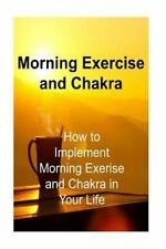 Morning Exercise and Chakra: How to Implement Morning Exerise and Chakra in...