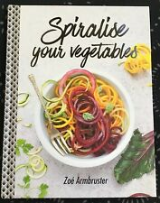 Spiralise Your Vegetables by Zoe Armbruster - *NEW* Hardcover - FREE POST