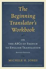 The Beginning Translator's Workbook : Or the ABCs of French to English...