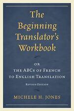 Beginning Translator's Workbook : Or the ABCs of French to English Translatio...