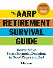 AARP Retirement Survival Guide : How to Make Smart Financial Decisions in Good