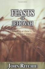 Feasts of Jehovah: Foreshadows of Christ in the Calendar of Israel (Paperback or
