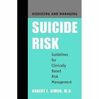 Assessing and Managing Suicide Risk: Guidelines for Clinically Based Risk Manag