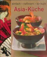 Asia-Küche einfach - raffiniert - köstlich: Asien-Kochbuch für alle