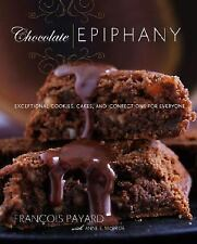 Payard, Francois - Chocolate Epiphany: Exceptional Cookies Cakes and Confections