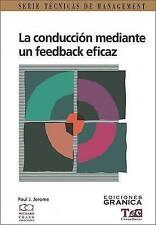 La Conduccion Mediante un Feedback Eficaz: Guia Practica Para Lograr Exito en la
