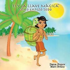Ti y la Llave Magica : Como Empezo Todo by Dana Popov and Marc Evans (2015,...