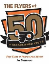 The Flyers At 50 : 50 Years of Philadelphia Hockey by Jay Greenberg (2016, Hard…