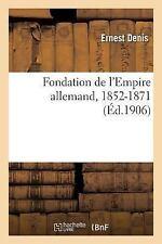 Fondation de l'Empire Allemand, 1852-1871 by Denis-E (2016, Paperback)