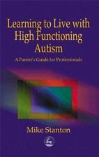 Learning to Live with High Functioning Autism : A Parent's Guide for...