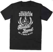 Surgeon T-Shirt - Absolute Legend! Funny T-Shirt available in 6 colours.