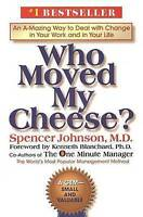 Who Moved My Cheese?: An A-Mazing Way to Deal with Change in Your Work and in Yo