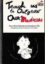 Teach Us to Outgrow Our Madness : Four Short Novels - 1978 PB - Kenzaburo Oe