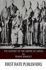 The History of the Empire of Japan by Frank Brinkley (2014, Paperback)