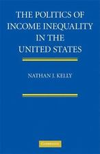 The Politics of Income Inequality in the United States, Kelly, Nathan J.