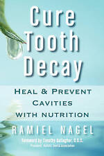 NEW Cure Tooth Decay: Heal and Prevent Cavities With Nutrition by Ramiel Nagel