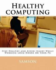 Healthy Computing : Stay Healthy and Avoid Injury While Working Long Hours on...