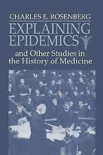 Explaining Epidemics: and Other Studies in the History of Medicine by Charles E