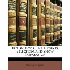 British Dogs, Their Points, Selection, and Show Preparation by