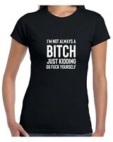 Funny Womens I'm not always a bitch T shirt Tee Joke Sarcastic Rude gift Top