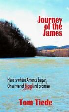 The Journey of the James : Here Is Where America Began, on a River of Blood...