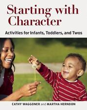 Starting with Character : Activities for Infants, Toddlers, and Twos by...