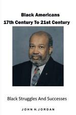Black Americans 17th Century to 21st Century by John H. Jordan (2013, Paperback)