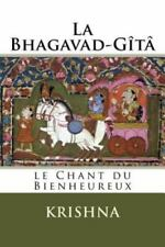 La Bhagavad-Gita : Le Chant du Bienheureux by Krishna (2013, Paperback)