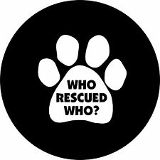 Who rescued who 2 (paw print) Jeep Wrangler Liberty RV Camper Spare Tire Cover