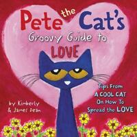 Pete the Cat: Pete the Cat's Guide to Love by Kimberly Dean and James Dean...