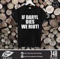 If Daryl Dies We Riot! T Shirt Fear the Walking Dead Walker Zombie Rick Dixon