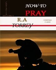 How to Pray by R.A Torrey(2009 Paperback)