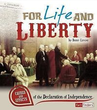 For Life and Liberty : Causes and Effects of the Declaration of Independence by