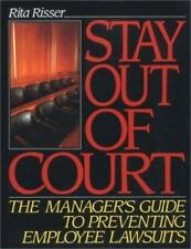 Stay Out of Court : The Manager's Guide to Preventing Employee Lawsuits by Rita…