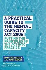 A Practical Guide to the Mental Capacity Act 2005: Putting the Principles of the Act into Practice by Matthew Graham, Jakki Cowley (Paperback, 2015)