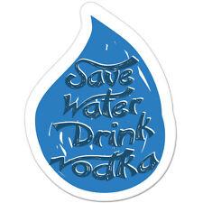 "Save Water Drink Vodka Funny car bumper sticker decal 5"" x 4"""