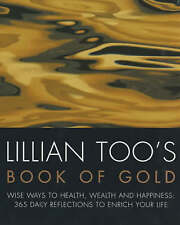 Lillian Too's Book Of Gold: Wise Ways to Health, Wealth and Happiness - 365 Prec