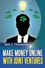Make Money Online with Joint Ventures : Internet Marketing Made Easy by Nick...