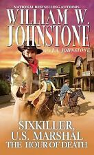 Sixkiller, U. S. Marshal: The Hour of Death 4 by William Johnstone and J. A....