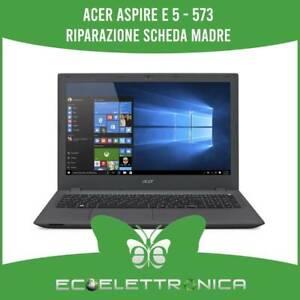 ACER ASPIRE E5 - 573 RIPARAZIONE SCHEDA MADRE SOSTITUZIONE COMPONENTI