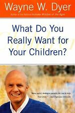 What Do You Really Want for Your Children? by Wayne Dyer (2001, Paperback)