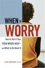 When to Worry : How to Tell If Your Teen Needs Help--And What to Do about It by…