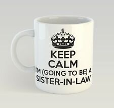 Keep Calm I'M Going To Be A Sister-In-Law Mug Funny Birthday Novelty Gift