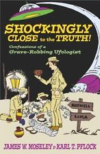 Shockingly Close to the Truth : Confessions of a Grave-Robbing Ufologi-ExLibrary