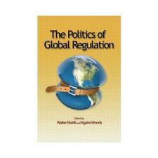 The Politics of Global Regulation by Walter Mattli, Ngaire Woods