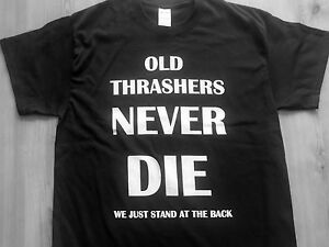 Old thrashers never die t-shirt,heavy metal,slayer,kreator,anthrax,evile,thrash