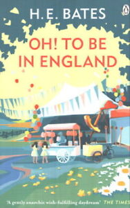 H.E. Bates - Oh! To Be In England *NEW* + FREE P&P