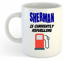 Sherman Is Currently Refuelling Mug - Funny, Gift, Name, Personalised