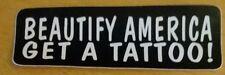 Beautify America get a tattoo! Vinyl Decal Sticker