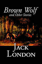 Brown Wolf and Other Stories by Jack London, Fiction, Action & Adventure, Class